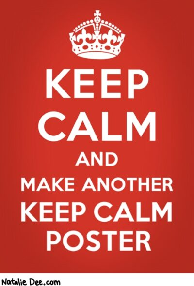 Keep Calm and make another Keep Calm Poster